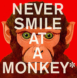 Never Smile at a Monkey HMH8016